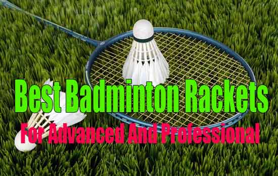 best badminton rackets for advanced and professional players